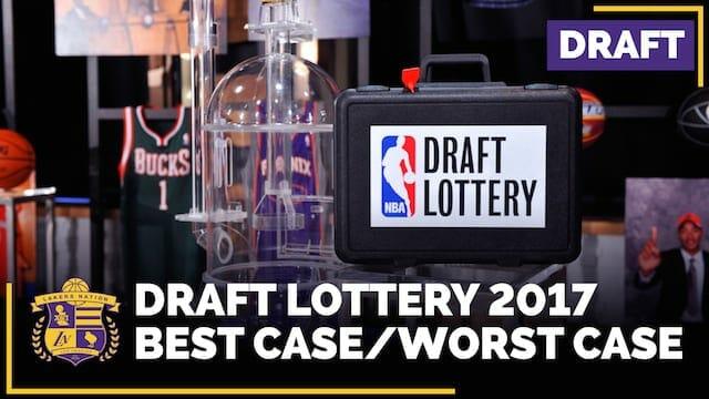 Lakers 2017 Draft Lottery Scenarios: Best Case/worst Case (video)